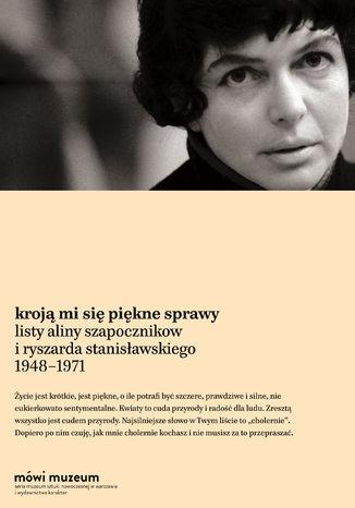 Okładka książki/ebooka Kroją mi się piękne sprawy. Listy Aliny Szapocznikow i Ryszarda Stanisławskiego 19481971
