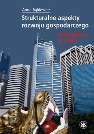Okładka książki/ebooka Strukturalne aspekty rozwoju gospodarczego. Doświadczenia azjatyckie