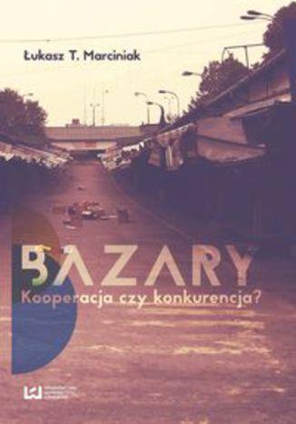 Okładka książki Bazary. Kooperacja czy konkurencja?