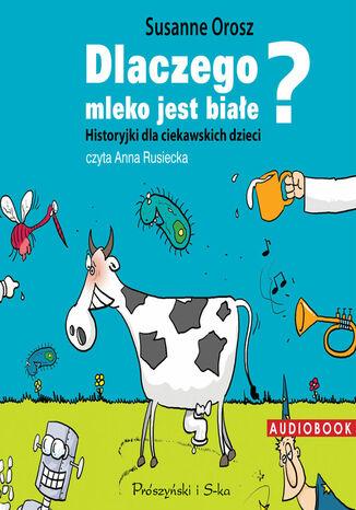 Okładka książki/ebooka Dlaczego mleko jest białe? Historyjki dla ciekawskich dzieci