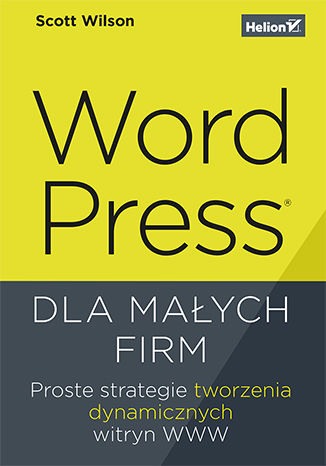 Okładka książki/ebooka WordPress dla małych firm. Proste strategie tworzenia dynamicznych witryn WWW