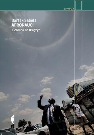 Okładka książki/ebooka Afronauci. Z Zambii na Księżyc