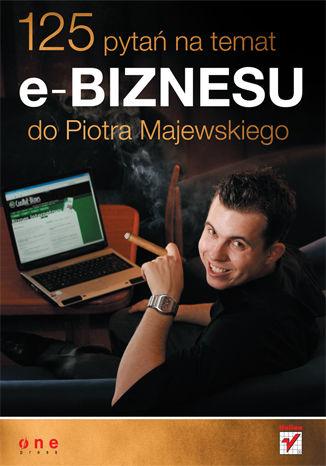 Okładka książki/ebooka 125 pytań na temat e-biznesu do Piotra Majewskiego