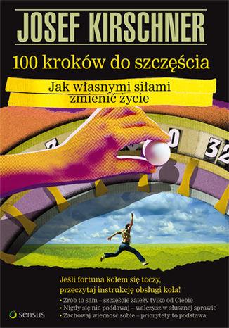 Okładka książki 100 kroków do szczęścia. Jak własnymi siłami zmienić życie