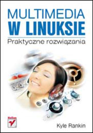 Okładka książki Multimedia w Linuksie. Praktyczne rozwiązania
