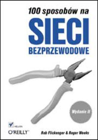 Okładka książki 100 sposobów na sieci bezprzewodowe. Wydanie II