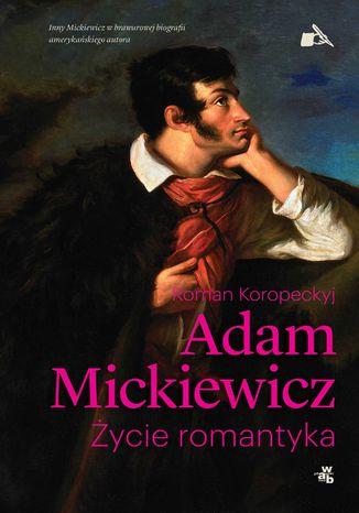 Okładka książki/ebooka Mickiewicz. Życie romantyka