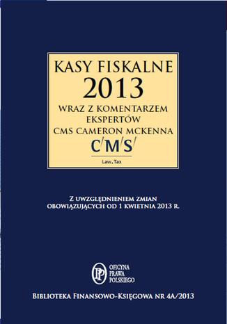 Okładka książki/ebooka Kasy fiskalne 2013 r, wraz z komentarzem ekspertów CMS Cameron McKenna