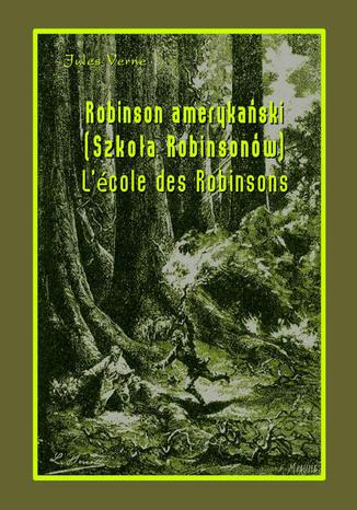 Okładka książki/ebooka Robinson amerykański. Szkoła Robinsonów. LÉcole des Robinsons