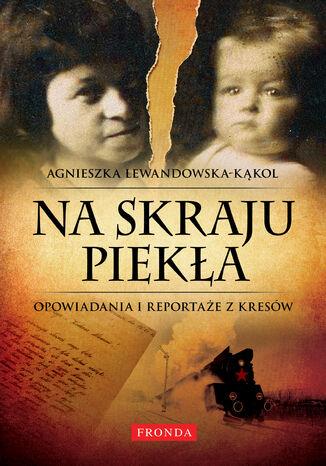 Okładka książki/ebooka Na skraju piekła. Opowiadania i reportaże z Kresów