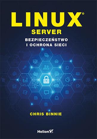 Okładka książki/ebooka Linux Server. Bezpieczeństwo i ochrona sieci