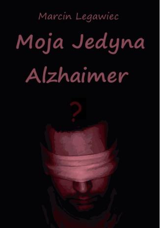 Okładka książki/ebooka Moja Jedyna - Alzhaimer