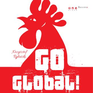 Okładka książki Go global! Wywiady z twórcami polskich firm, które zdobyły rynki międzynarodowe