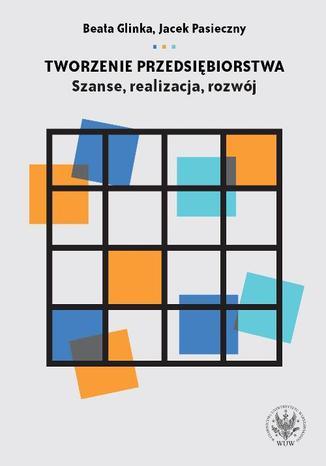 Okładka książki/ebooka Tworzenie przedsiębiorstwa. Szanse, realizacja, rozwój