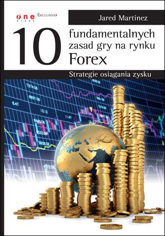 Okładka książki 10 fundamentalnych zasad gry na rynku Forex. Strategie osiągania zysku