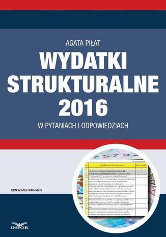 Okładka książki/ebooka Wydatki strukturalne 2016 w pytaniach i odpowiedziach
