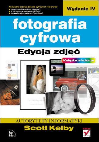 Okładka książki/ebooka Fotografia cyfrowa. Edycja zdjęć. Wydanie IV