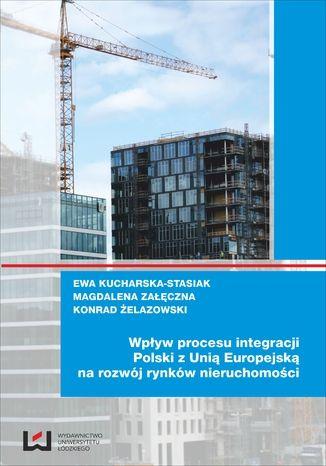 Okładka książki/ebooka Wpływ procesu integracji Polski z Unią Europejską na rozwój rynków nieruchomości
