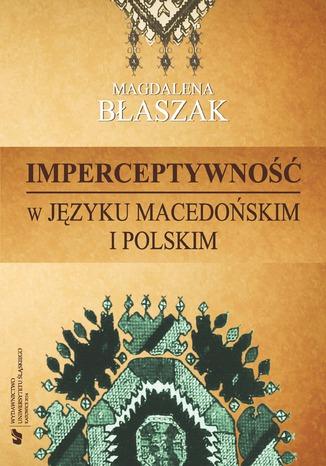 Okładka książki/ebooka Imperceptywność w języku macedońskim i polskim