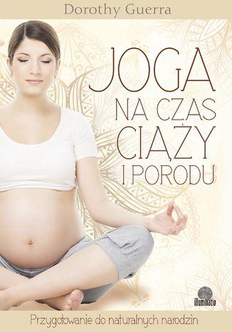 Okładka książki/ebooka Joga na czas ciąży i porodu. Przygotowanie do naturalnych narodzin