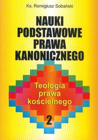 Okładka książki/ebooka Nauki podstawowe prawa kanonicznego. Teologia prawa kościelnego