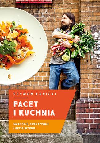 Okładka książki/ebooka Facet i Kuchnia. Smacznie, kreatywnie i bez glutenu
