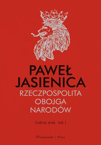 Okładka książki/ebooka Rzeczpospolita Obojga Narodów. Srebrny wiek.Tom 1
