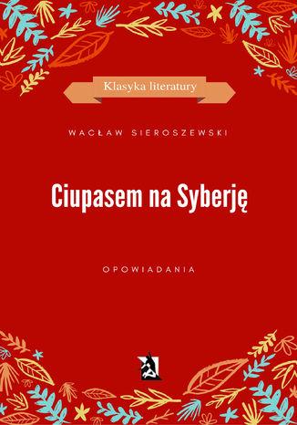 Okładka książki/ebooka Ciupasem na Syberję