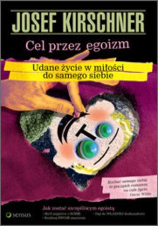 Okładka książki Cel przez egoizm. Udane życie w miłości do samego siebie