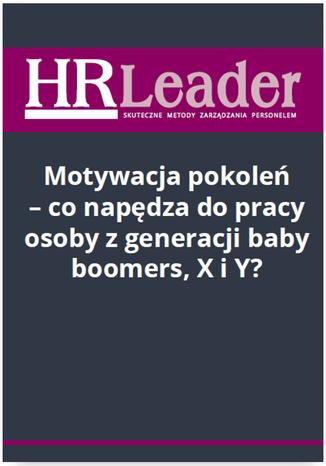 Okładka książki/ebooka Motywacja pokoleń - co napędza do pracy osoby z generacji baby boomers, X i Y?