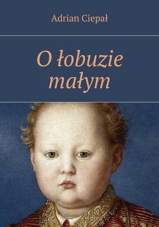 Okładka książki/ebooka O łobuzie małym