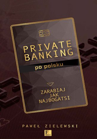 Okładka książki/ebooka Biblioteka Forbesa. Private banking po polsku. Zarabiaj jak najbogatsi