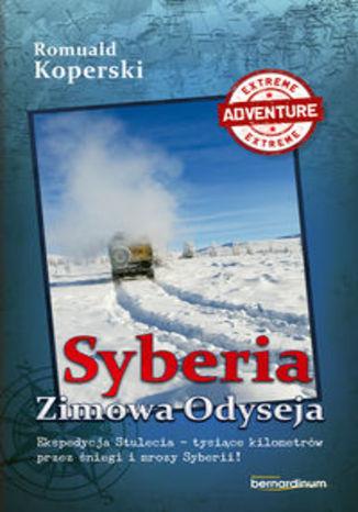 Okładka książki/ebooka Syberia Zimowa Odyseja. Ekspedycja Stulecia-tysiące kilometrów przez śniegi i mrozy Syberii!
