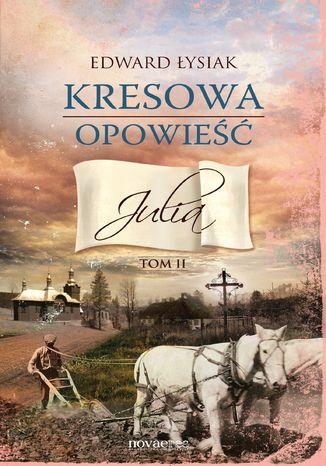 Okładka książki/ebooka Kresowa opowieść. Tom II: Julia
