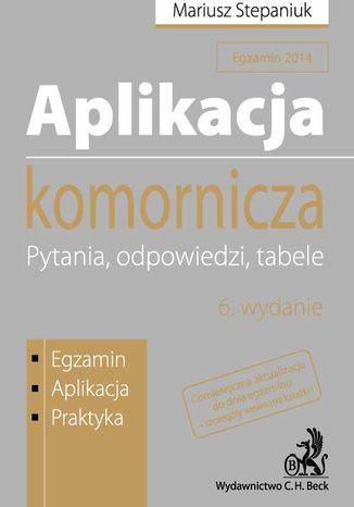 Okładka książki/ebooka Aplikacja komornicza. Pytania, odpowiedzi, tabele. Wydanie 6