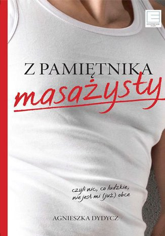 Okładka książki/ebooka Z pamiętnika masażysty, czyli nic, co ludzkie, nie jest mi (już) obce