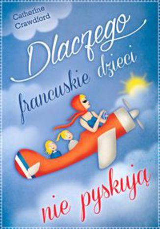 Okładka książki Dlaczego francuskie dzieci nie pyskują