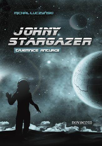 Okładka książki/ebooka Johny Stargazer. Tajemnice Anturgii