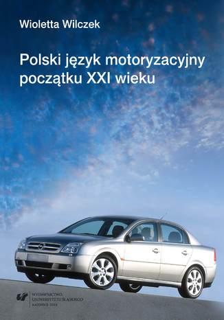 Okładka książki/ebooka Polski język motoryzacyjny początku XXI wieku (na materiale portali hobbystycznych)
