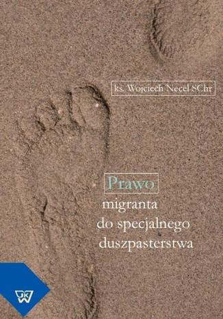 Okładka książki/ebooka Prawo migranta do specjalnego duszpasterstwa