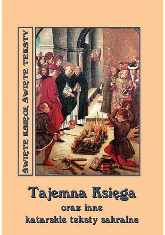 Okładka książki/ebooka Tajemna Księga oraz inne katarskie teksty sakralne