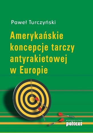 Okładka książki/ebooka Amerykańskie koncepcje tarczy antyrakietowej w Europie