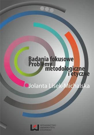 Okładka książki/ebooka Badania fokusowe. Problemy metodologiczne i etyczne