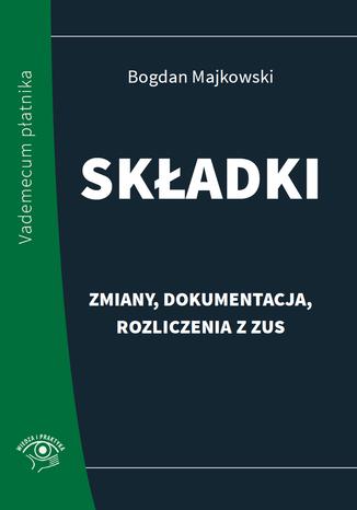 Okładka książki/ebooka Składki - zmiany, dokumentacja, rozliczenia z ZUS