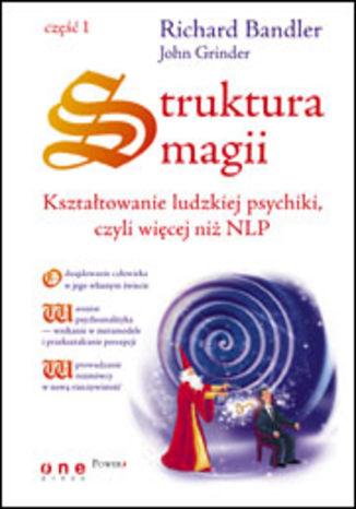 Okładka książki/ebooka Struktura magii. Kształtowanie ludzkiej psychiki, czyli więcej niż NLP. Część 1