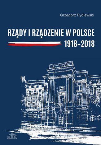 Okładka książki/ebooka Rządy i rządzenie w Polsce 1918-2018