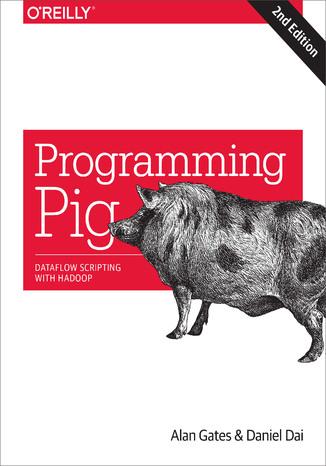 Okładka książki/ebooka Programming Pig. Dataflow Scripting with Hadoop. 2nd Edition