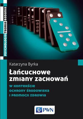 Okładka książki/ebooka Łańcuchowe zmiany zachowań w kontekście ochrony środowiska i promocji zdrowia