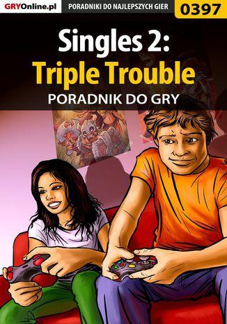 Okładka książki/ebooka Singles 2: Triple Trouble - poradnik do gry