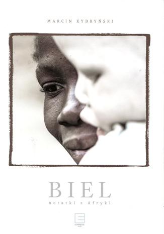 Okładka książki/ebooka Biel. Notatki z Afryki